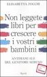 Cover of Non leggete libri per crescere i vostri bambini