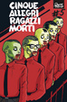 Cover of Cinque allegri ragazzi morti #5