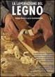 Cover of La lavorazione del legno