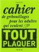 Cover of Cahier de gribouillages pour les adultes qui veulent tout plaquer