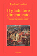 Cover of Il gladiatore dimenticato. Mito e realtà nella vicenda di Tumelico, figlio dell'eroe germanico Arminio