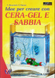 Cover of Idee per creare con cera-gel e sabbia