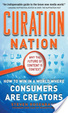 Cover of Curation Nation: How to Win in A World Where Consumers are Creators