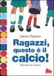 Cover of Ragazzi, questo è il calcio! Manuale del pallone