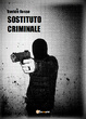 Cover of Sostituto criminale
