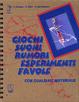 Cover of Giochi, suoni, rumori, esperimenti, favole. Con qualsiasi materiale