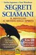 Cover of I segreti degli sciamani. Il risveglio al mondo degli spiriti. Con CD Audio