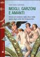 Cover of Mogli, garzoni e amanti. Amore ed erotismo nella vita e nelle opere degli artisti del Cinquecento