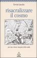 Cover of Risacralizzare il cosmo