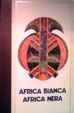 Cover of Africa Bianca Africa Nera