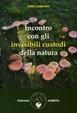 Cover of Incontro con gli invisibili custodi della natura