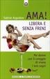 Cover of Ama libera e senza freni! Per donne con il coraggio di vivere i loro sogni