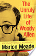 Cover of The Unruly Life of Woody Allen