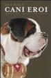 Cover of Cani eroi. Storie vere di cani coraggiosi
