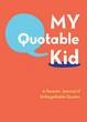 Cover of MY QUOTABLE KID
