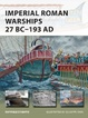 Cover of Imperial Roman Warships 27 BC-193 AD