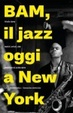 Cover of BAM, il jazz oggi a New York