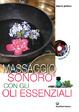 Cover of Massaggio sonoro con gli oli essenziali