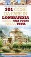 Cover of 101 cose da fare in Lombardia almeno una volta nella vita