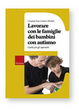 Cover of Lavorare con le famiglie dei bambini con autismo. Guida per gli operatori