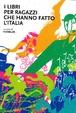 Cover of I libri per ragazzi che hanno fatto l'Italia