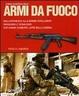 Cover of Storia illustrata delle armi da fuoco. Dall'archibugio alle bombe intelligenti invenzioni e tecnologie che hanno cambiato l'arte della guerra