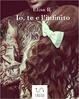 Cover of Io, te e l'infinito