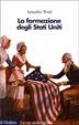 Cover of La formazione degli Stati Uniti