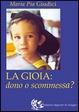 Cover of La gioia: dono o scommessa?