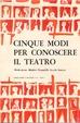 Cover of Cinque modi per conoscere il teatro