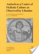 Cover of Antioch as a centre of Hellenic culture as observed by Libanius