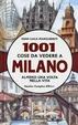 Cover of 1001 cose da vedere a Milano almeno una volta nella vita