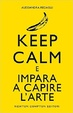 Cover of Keep calm e impara a capire l'arte