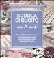Cover of Scuola di cucito dalla A alla Z
