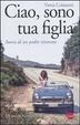 Cover of Ciao, sono tua figlia