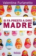 Cover of Si fa presto a dire madre