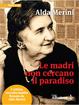 Cover of Le madri non cercano il paradiso
