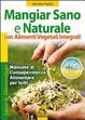 Cover of Mangiar sano e naturale con alimenti vegetali e integrali