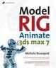 Cover of Model, Rig, Animate with 3DS Max 7