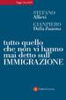 Cover of Tutto quello che non vi hanno mai detto sull'immigrazione