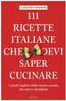 Cover of 111 ricette italiane che devi sapere cucinare