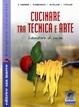 Cover of Cucinare tra tecnica e arte. Laboratorio di cucina. Con ricettario. Per le Scuole superiori
