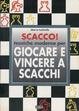 Cover of Scacco! Tecniche moderne per giocare e vincere a scacchi