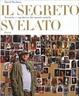 Cover of Il segreto svelato. Tecniche e capolavori dei maestri antichi