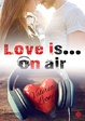 Cover of Love is... on Air