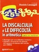 Cover of La discalculia e le difficoltà in aritmetica. Guida con workbook. Con CD Audio