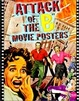 Cover of Attack of the 'B' Movie Posters
