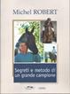 Cover of Segreti e metodo di un grande campione