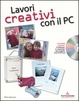 Cover of Lavori creativi con il PC