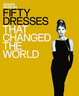 Cover of Fifty Dresses That Changed the World